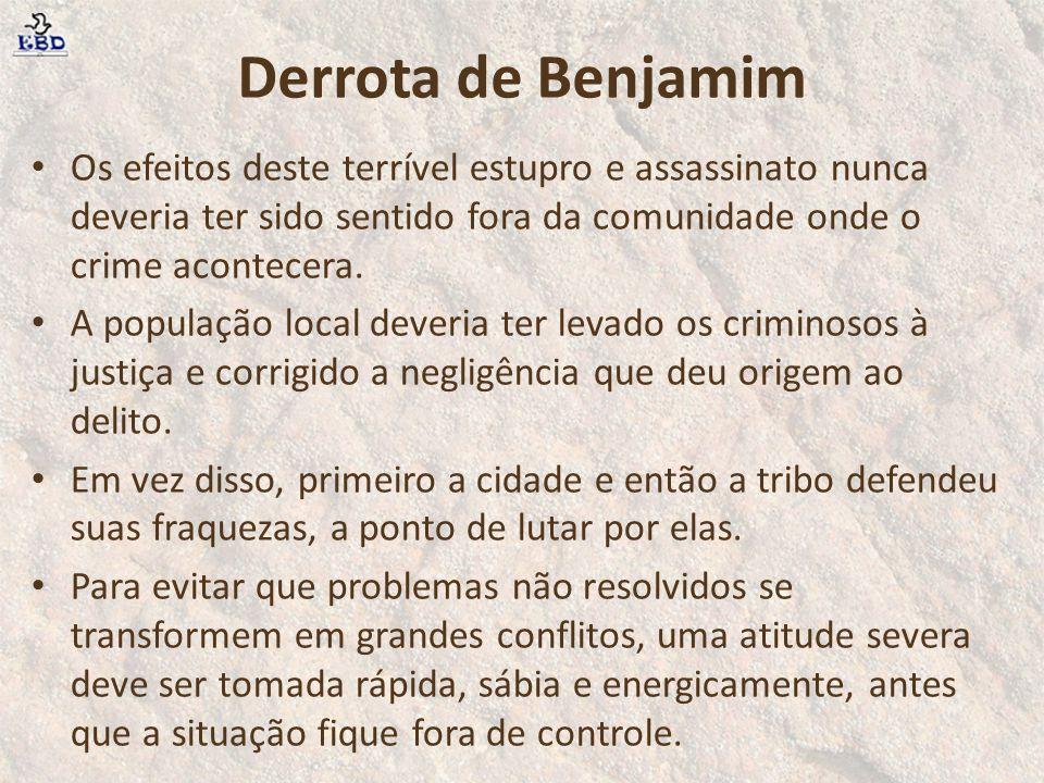 Derrota de Benjamim Os efeitos deste terrível estupro e assassinato nunca deveria ter sido sentido fora da comunidade onde o crime acontecera.