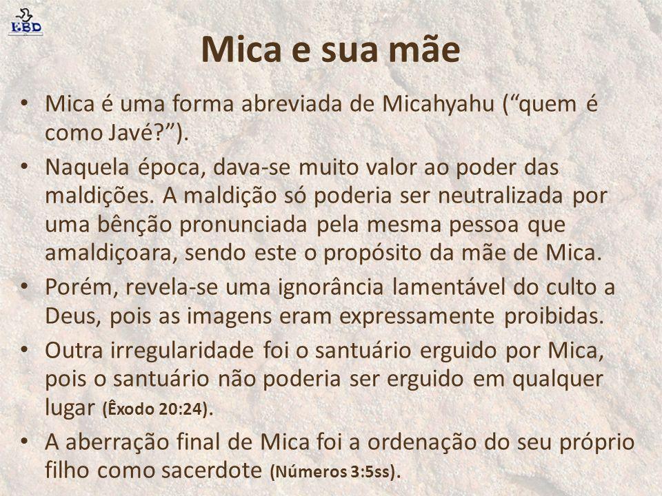 Mica e sua mãe Mica é uma forma abreviada de Micahyahu ( quem é como Javé ).