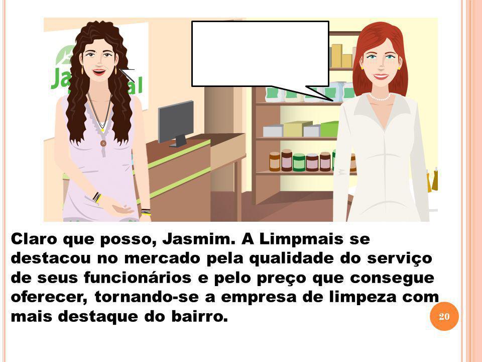 Claro que posso, Jasmim.