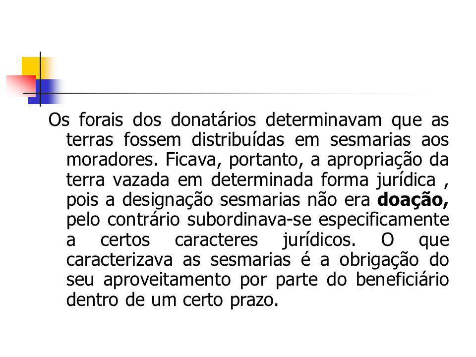Os forais dos donatários determinavam que as terras fossem distribuídas em sesmarias aos moradores.
