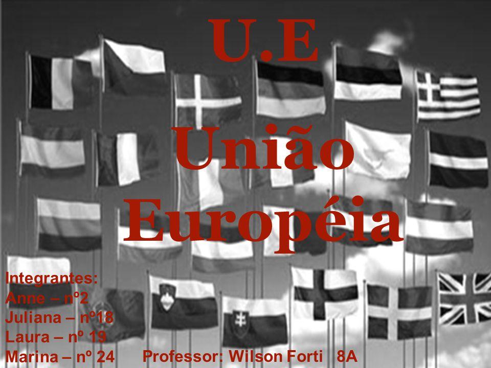 U.E União Européia Integrantes: Anne – nº2 Juliana – nº18