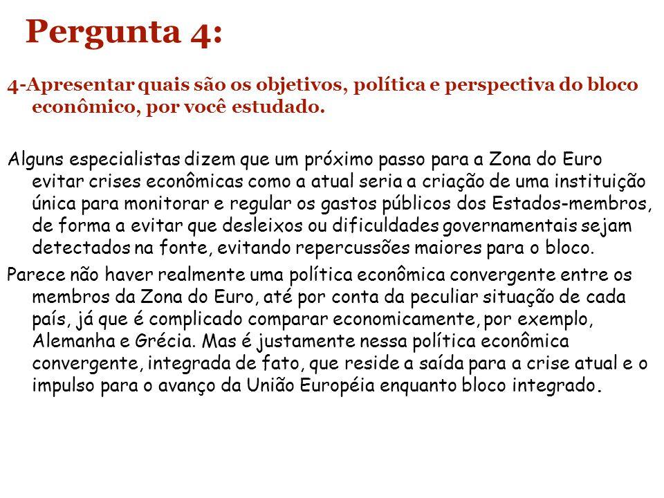 Pergunta 4: 4-Apresentar quais são os objetivos, política e perspectiva do bloco econômico, por você estudado.
