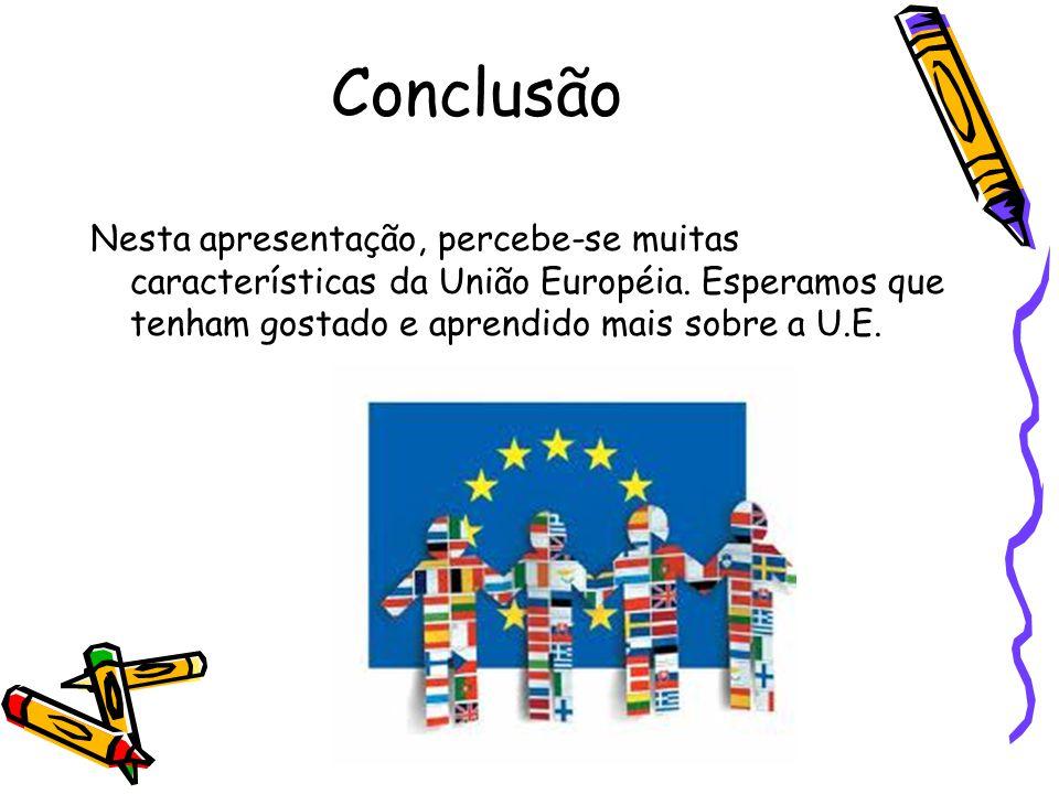 Conclusão Nesta apresentação, percebe-se muitas características da União Européia.