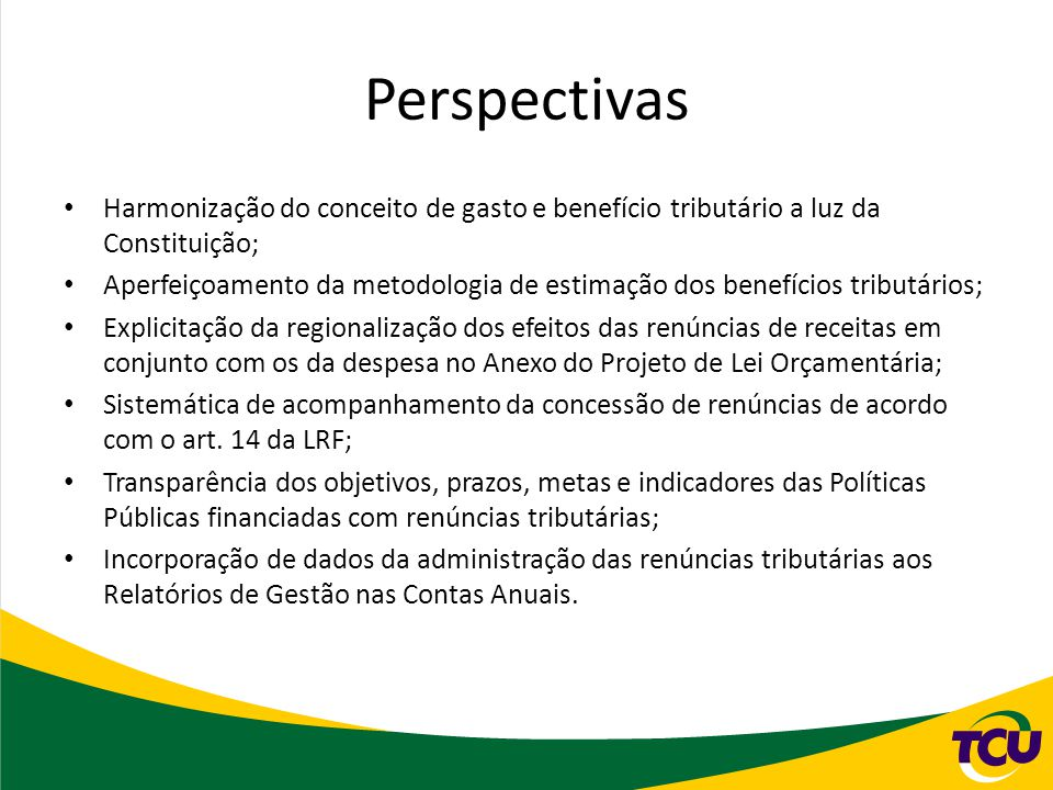 Perspectivas Harmonização do conceito de gasto e benefício tributário a luz da Constituição;