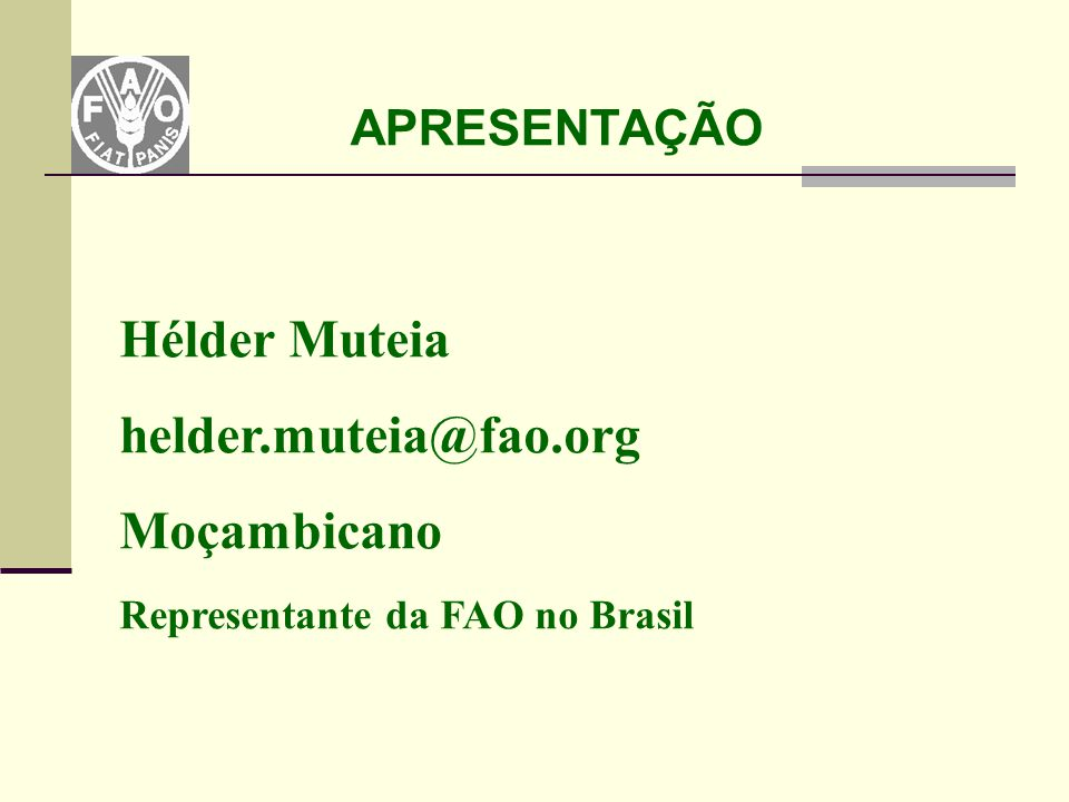 Hélder Muteia helder.muteia@fao.org Moçambicano APRESENTAÇÃO