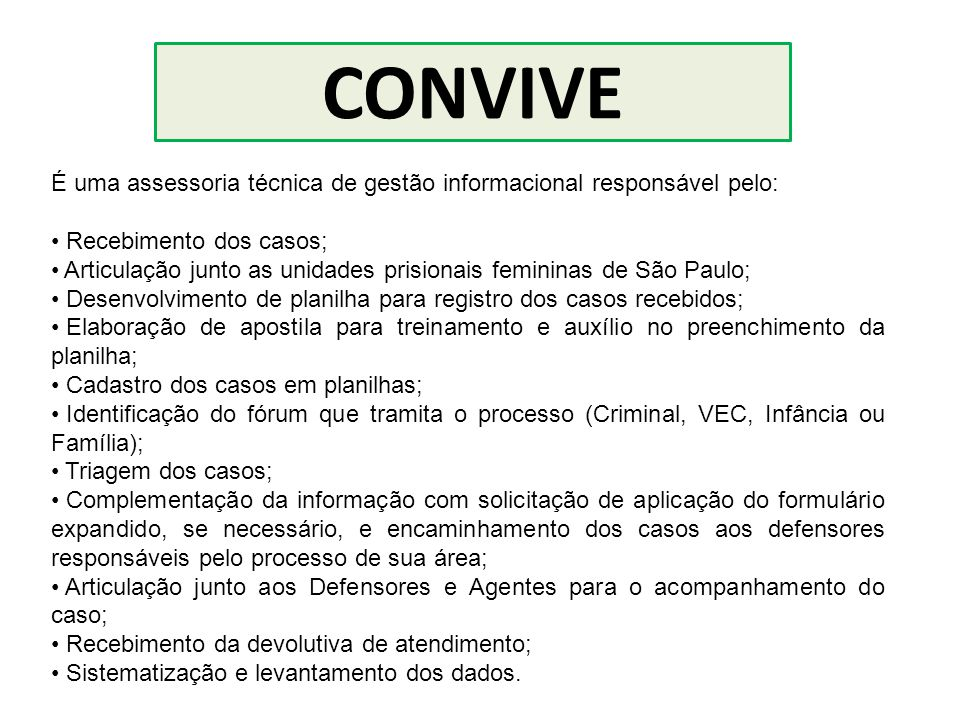 CONVIVE É uma assessoria técnica de gestão informacional responsável pelo: Recebimento dos casos;