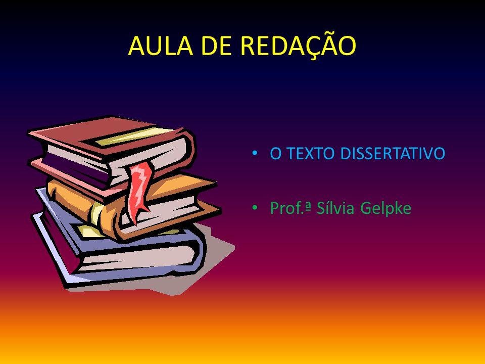 AULA DE REDAÇÃO O TEXTO DISSERTATIVO Prof.ª Sílvia Gelpke