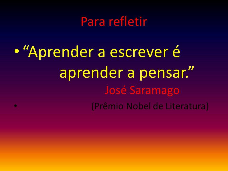 Aprender a escrever é aprender a pensar. José Saramago