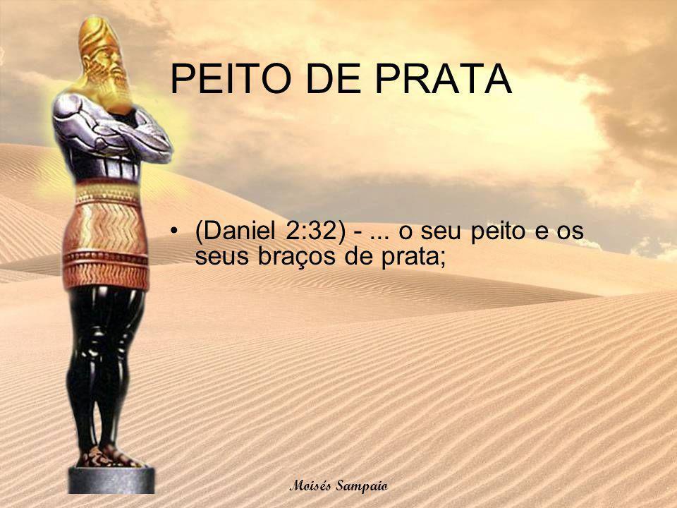PEITO DE PRATA (Daniel 2:32) - ... o seu peito e os seus braços de prata; Moisés Sampaio