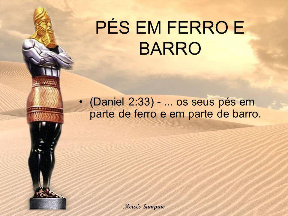 PÉS EM FERRO E BARRO (Daniel 2:33) - ... os seus pés em parte de ferro e em parte de barro.