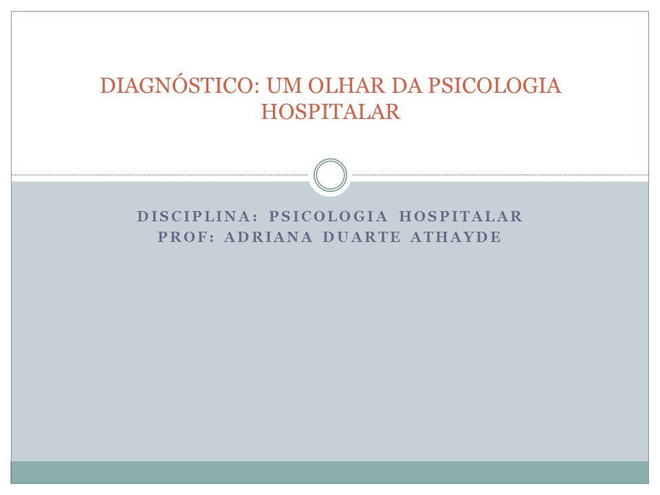 DIAGNÓSTICO: UM OLHAR DA PSICOLOGIA HOSPITALAR