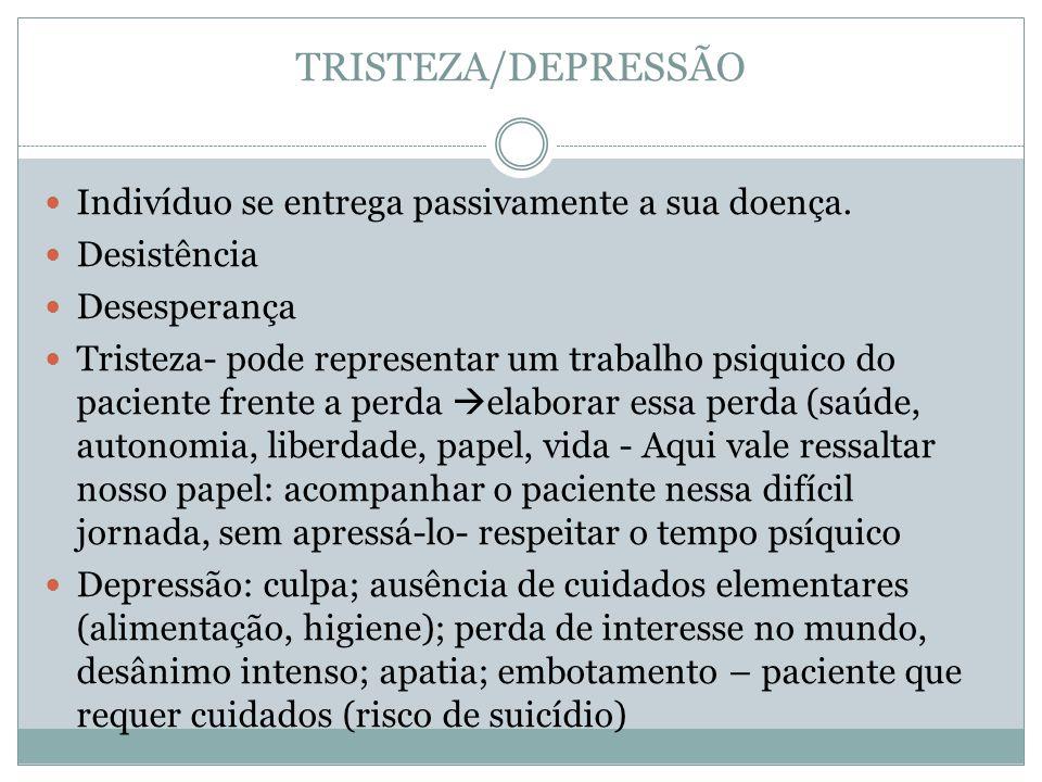 TRISTEZA/DEPRESSÃO Indivíduo se entrega passivamente a sua doença.