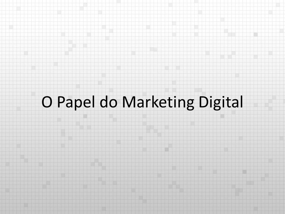 O Papel do Marketing Digital