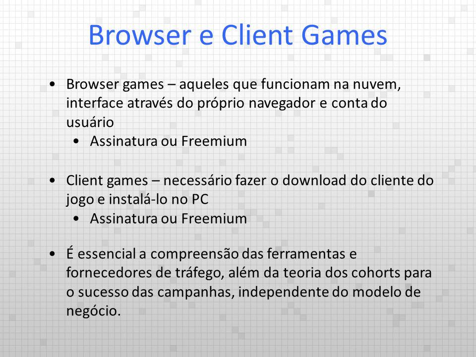 Browser e Client Games Browser games – aqueles que funcionam na nuvem, interface através do próprio navegador e conta do usuário.