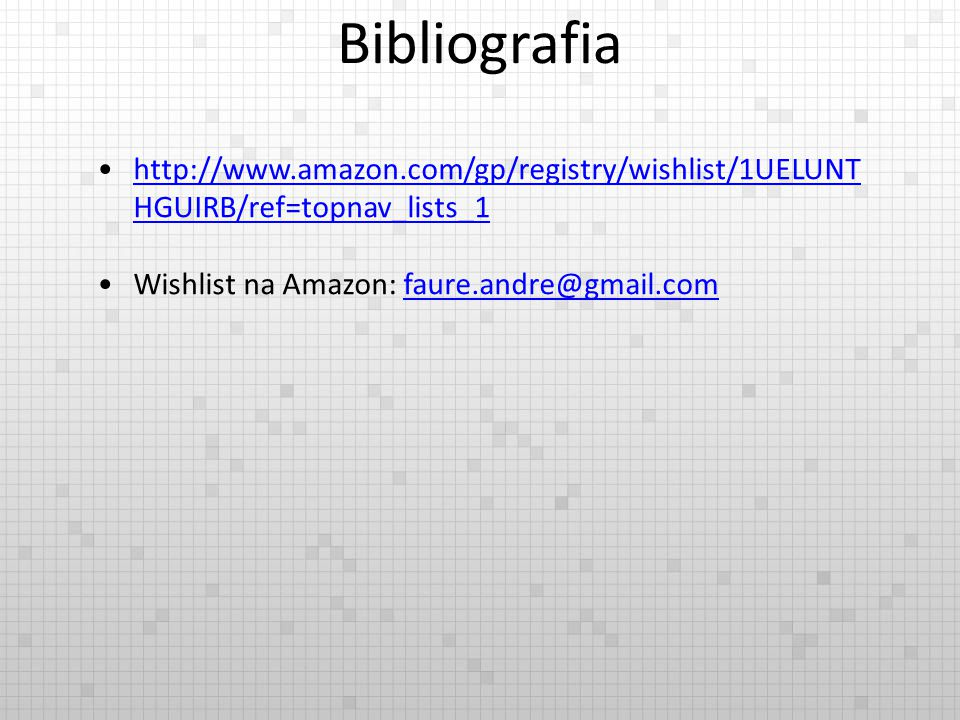 Bibliografia http://www.amazon.com/gp/registry/wishlist/1UELUNTHGUIRB/ref=topnav_lists_1.