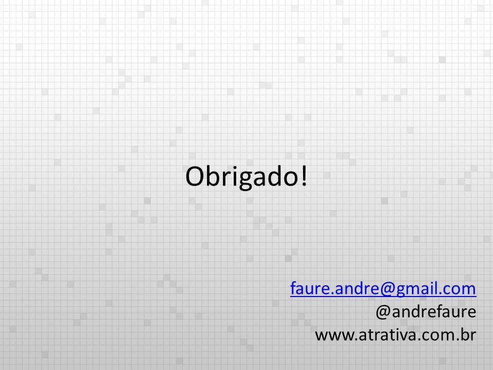 Obrigado! faure.andre@gmail.com @andrefaure www.atrativa.com.br