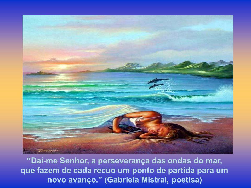 Dai-me Senhor, a perseverança das ondas do mar,