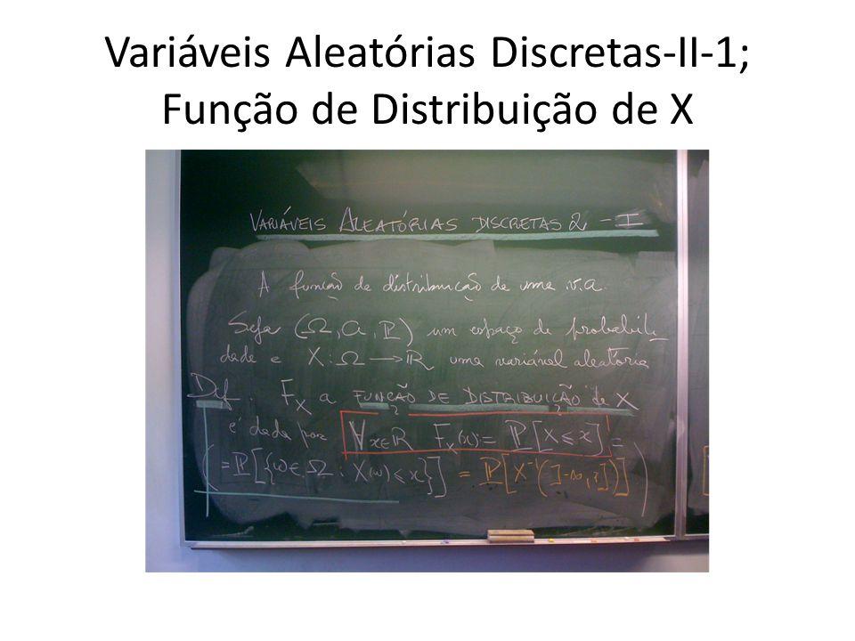 Variáveis Aleatórias Discretas-II-1; Função de Distribuição de X