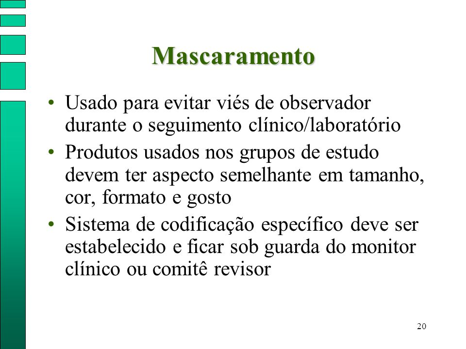Mascaramento Usado para evitar viés de observador durante o seguimento clínico/laboratório.