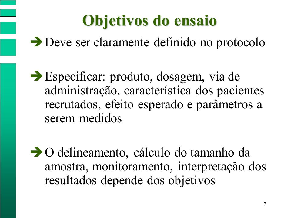 Objetivos do ensaio Deve ser claramente definido no protocolo