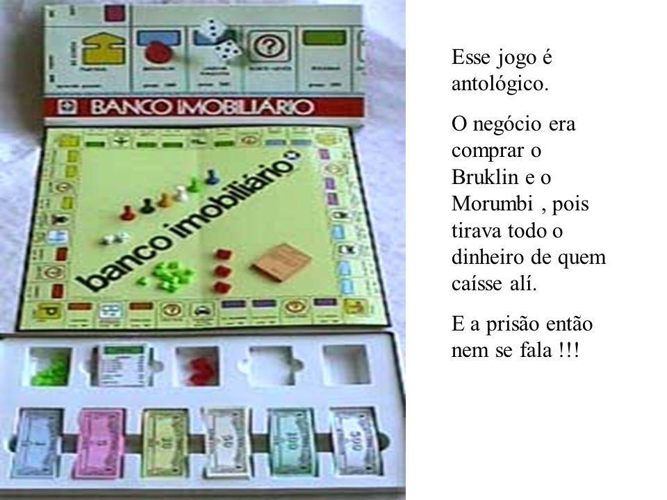 Esse jogo é antológico. O negócio era comprar o Bruklin e o Morumbi , pois tirava todo o dinheiro de quem caísse alí.
