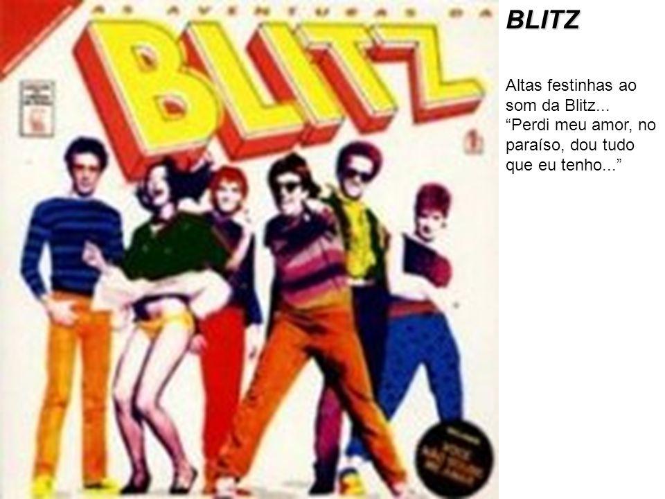 BLITZ Altas festinhas ao som da Blitz... Perdi meu amor, no paraíso, dou tudo que eu tenho...