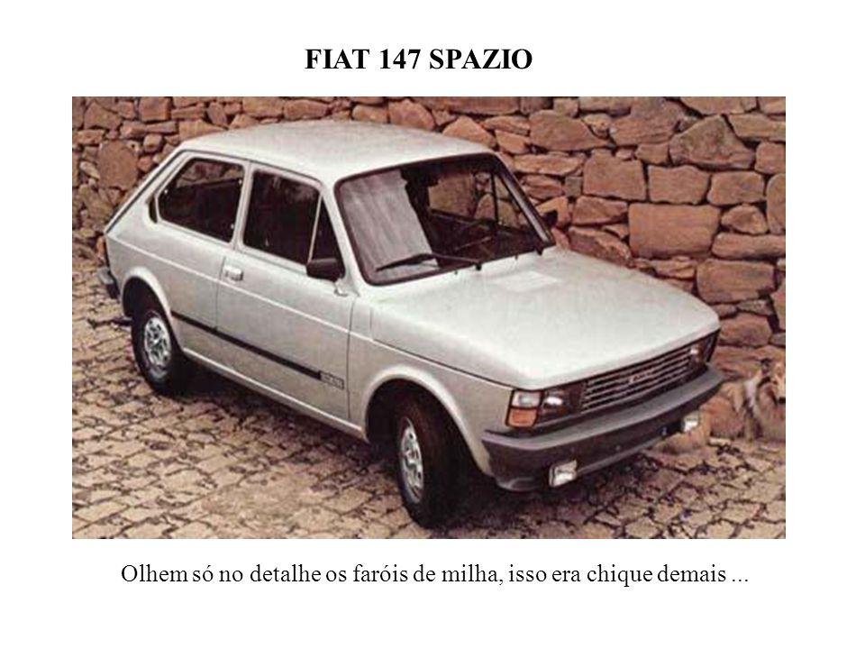FIAT 147 SPAZIO Olhem só no detalhe os faróis de milha, isso era chique demais ...