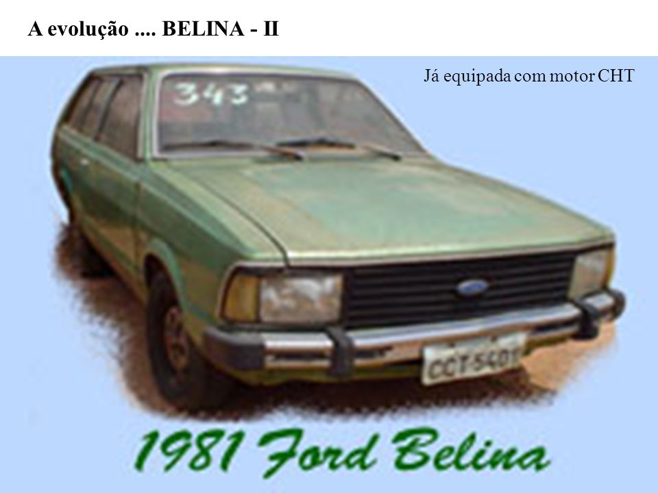 A evolução .... BELINA - II Já equipada com motor CHT
