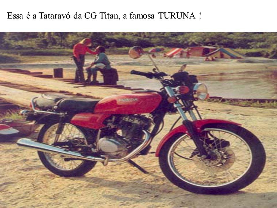 Essa é a Tataravó da CG Titan, a famosa TURUNA !