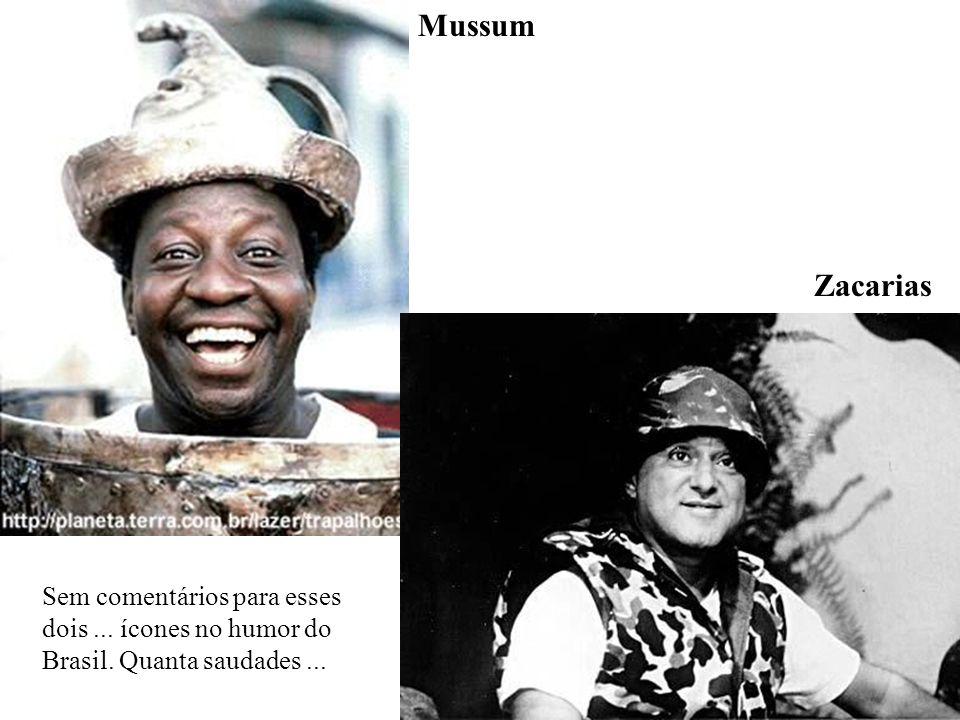 Mussum Zacarias Sem comentários para esses dois ... ícones no humor do Brasil. Quanta saudades ...