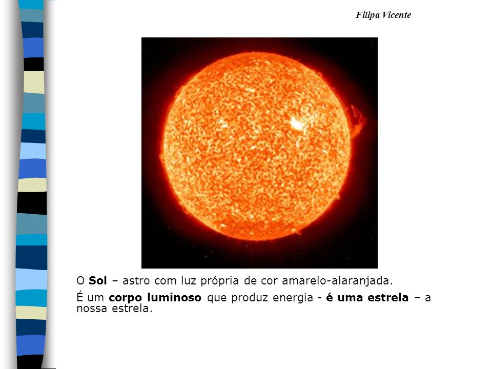 O Sol – astro com luz própria de cor amarelo-alaranjada.