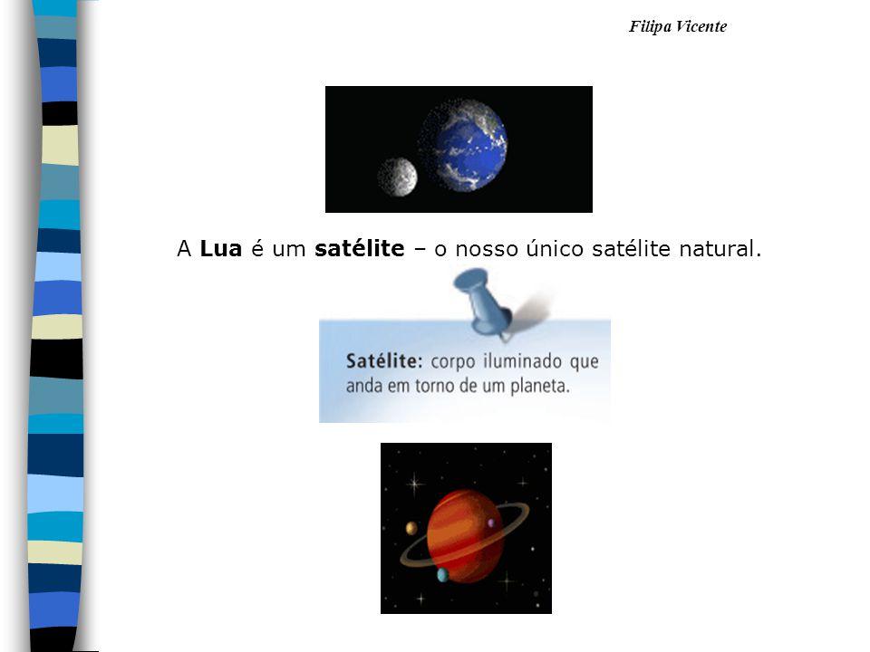 A Lua é um satélite – o nosso único satélite natural.