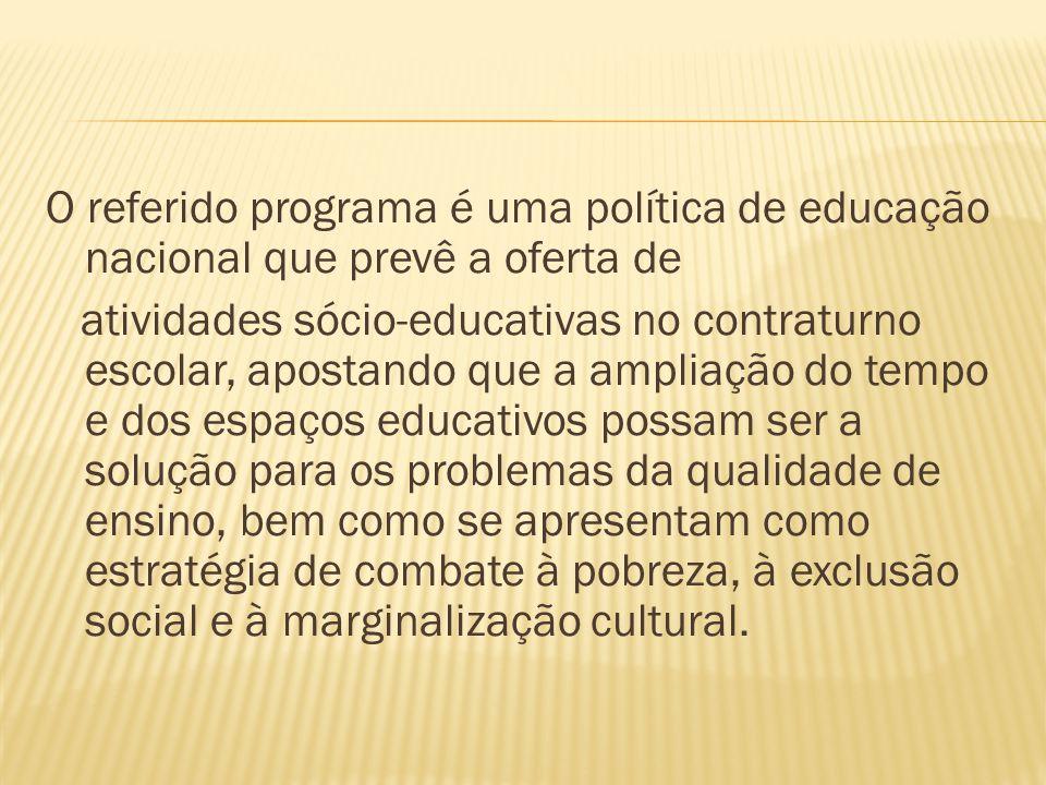 O referido programa é uma política de educação nacional que prevê a oferta de