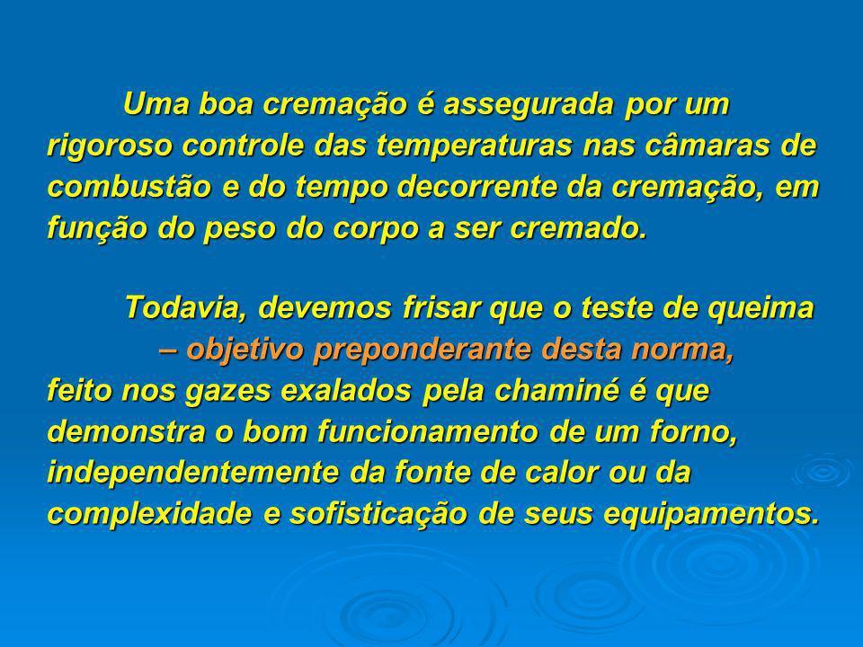 Uma boa cremação é assegurada por um rigoroso controle das temperaturas nas câmaras de combustão e do tempo decorrente da cremação, em função do peso do corpo a ser cremado.