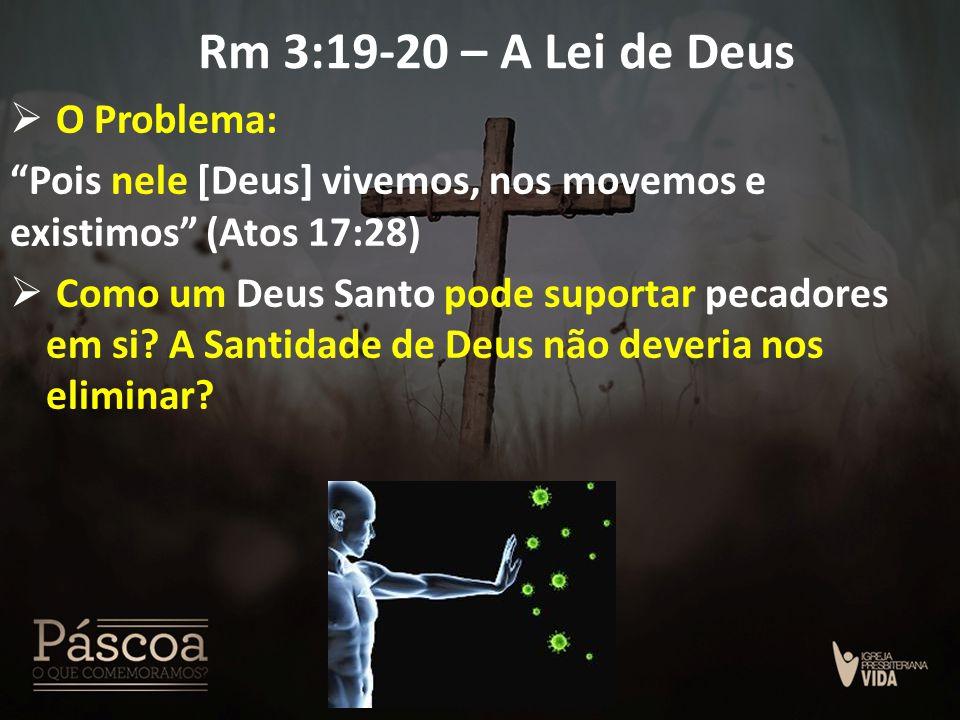 Rm 3:19-20 – A Lei de Deus O Problema: