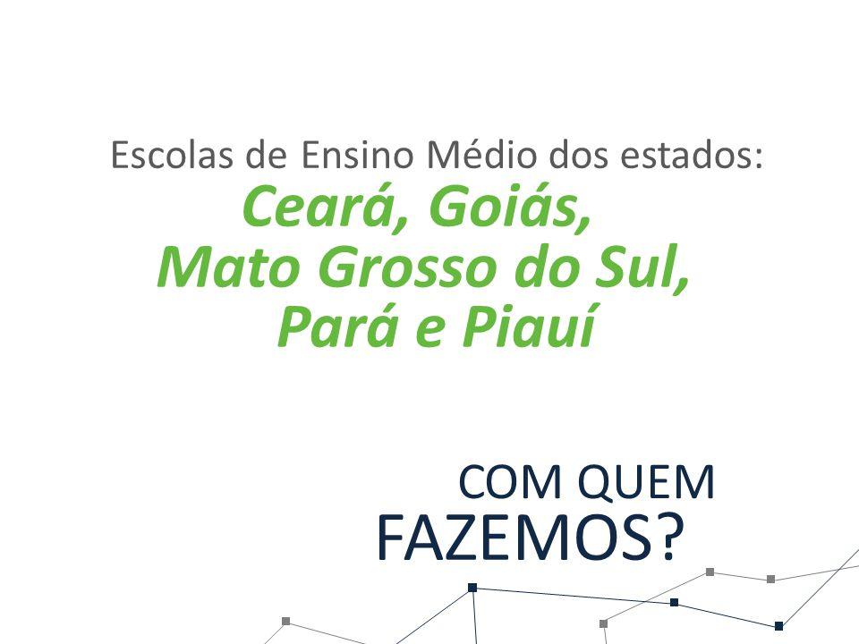 FAZEMOS Ceará, Goiás, Mato Grosso do Sul, Pará e Piauí COM QUEM