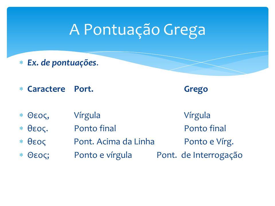 A Pontuação Grega Ex. de pontuações. Caractere Port. Grego