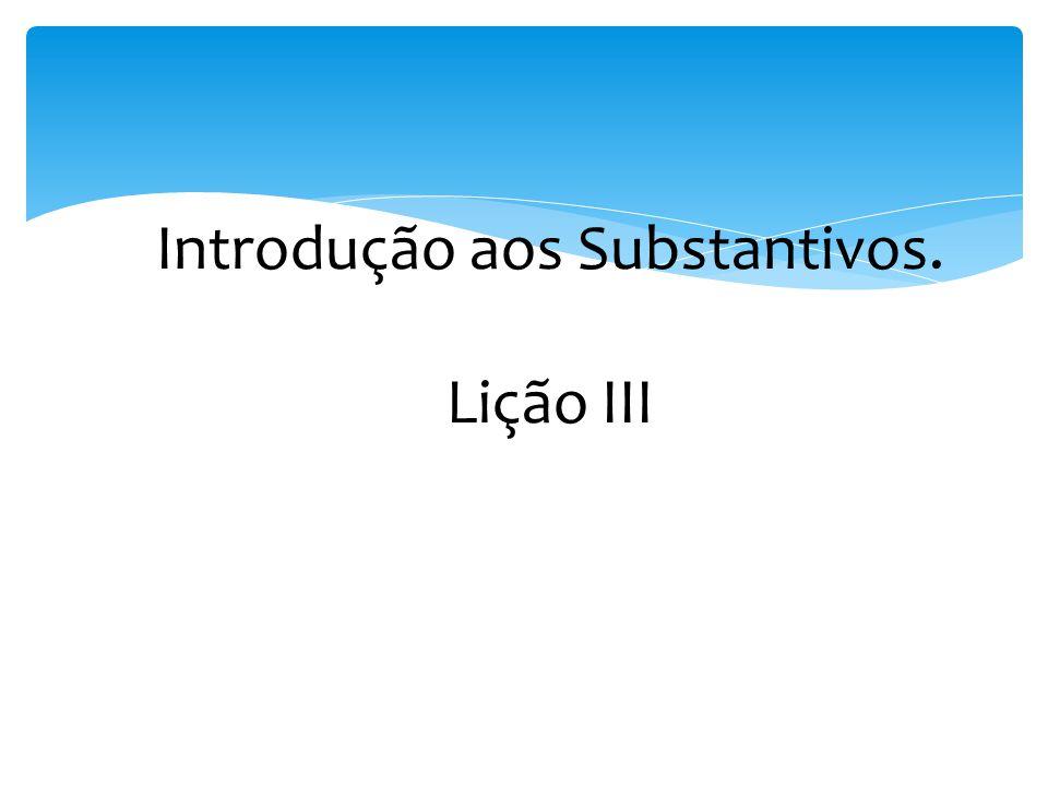 Introdução aos Substantivos. Lição III
