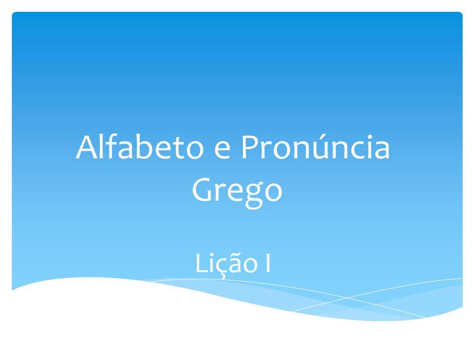 Alfabeto e Pronúncia Grego Lição I