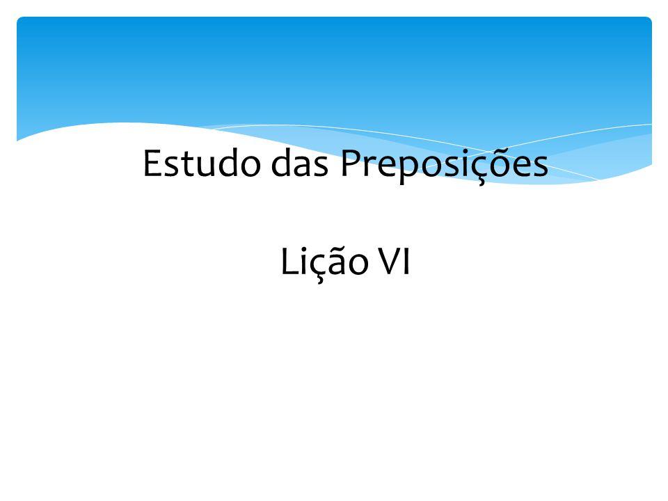 Estudo das Preposições Lição VI
