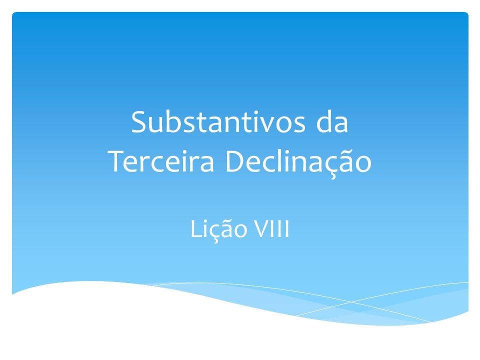 Substantivos da Terceira Declinação Lição VIII