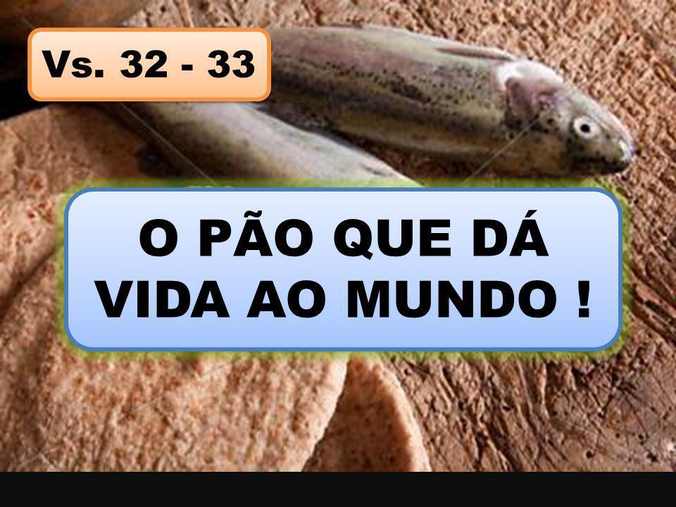 O PÃO QUE DÁ VIDA AO MUNDO !