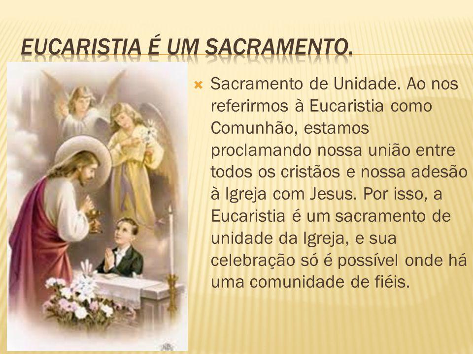 Eucaristia é um sacramento.