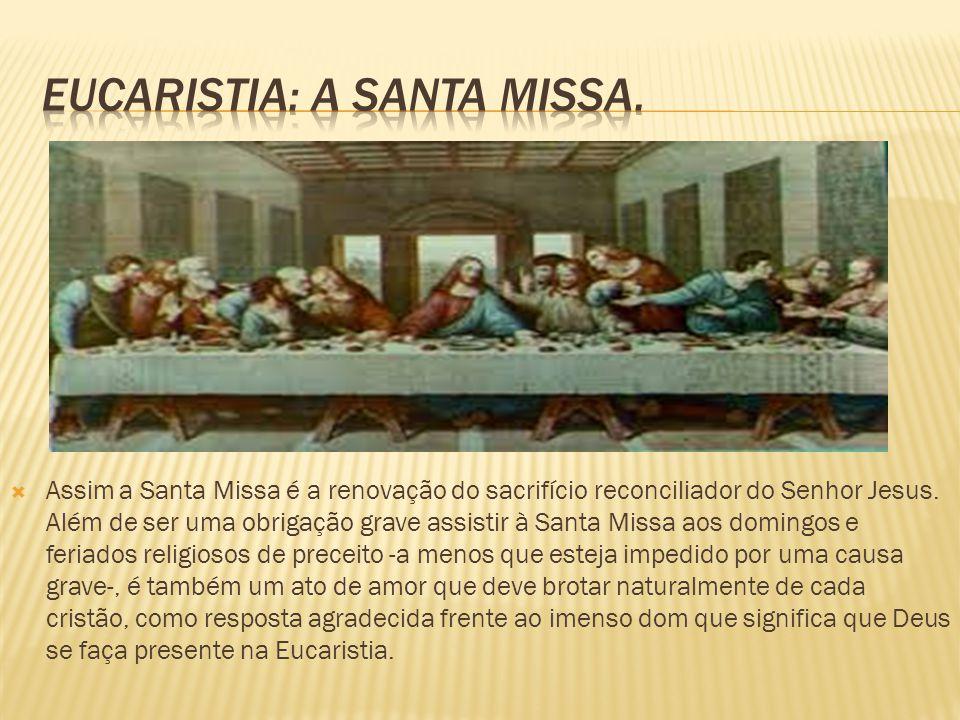 Eucaristia: A santa missa.