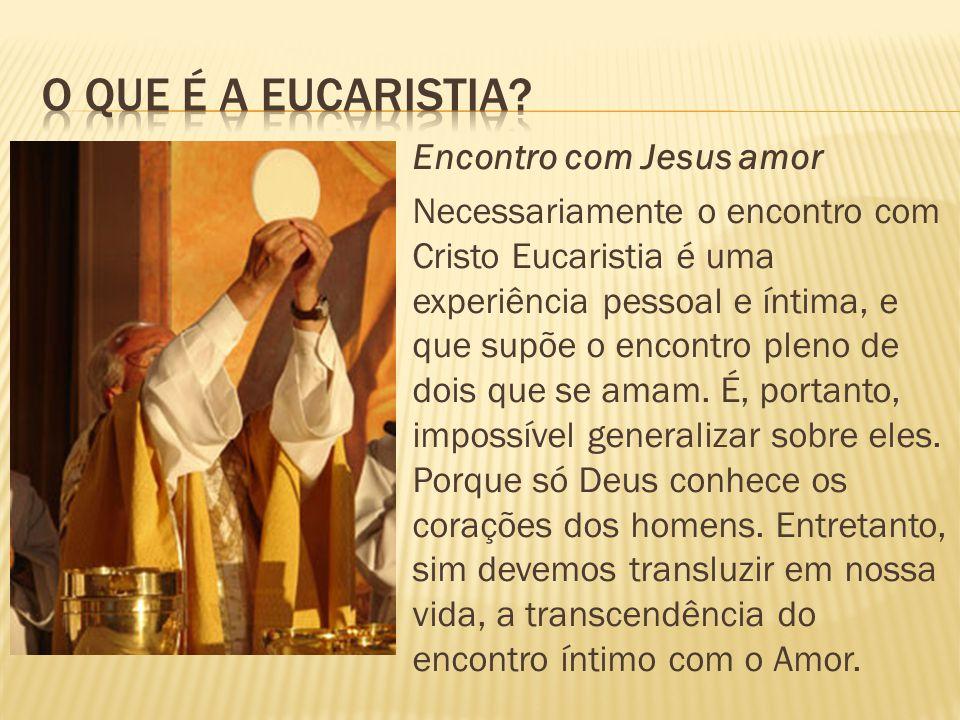 O que é a eucaristia Encontro com Jesus amor
