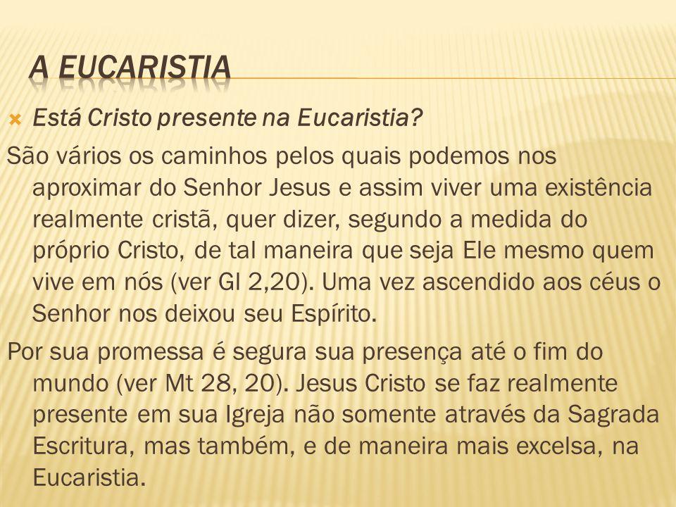 A eucaristia Está Cristo presente na Eucaristia