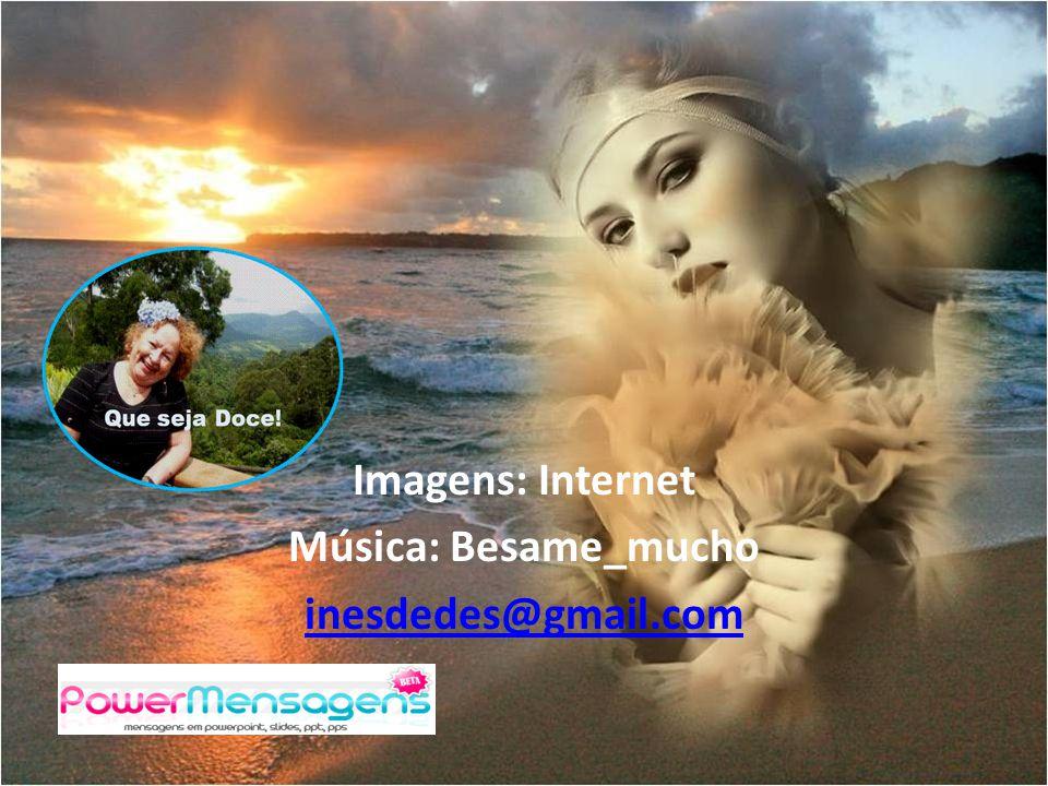 Imagens: Internet Música: Besame_mucho inesdedes@gmail.com