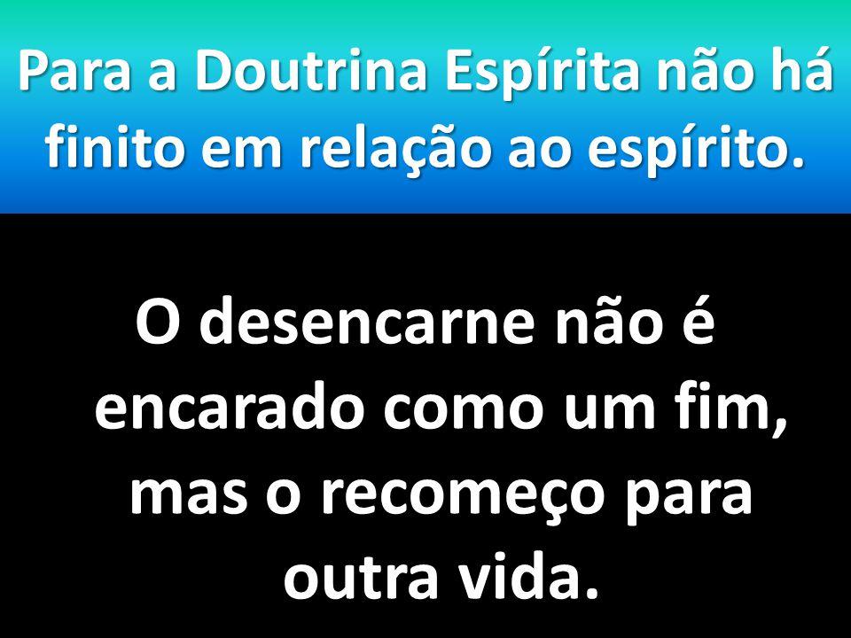 Para a Doutrina Espírita não há finito em relação ao espírito.