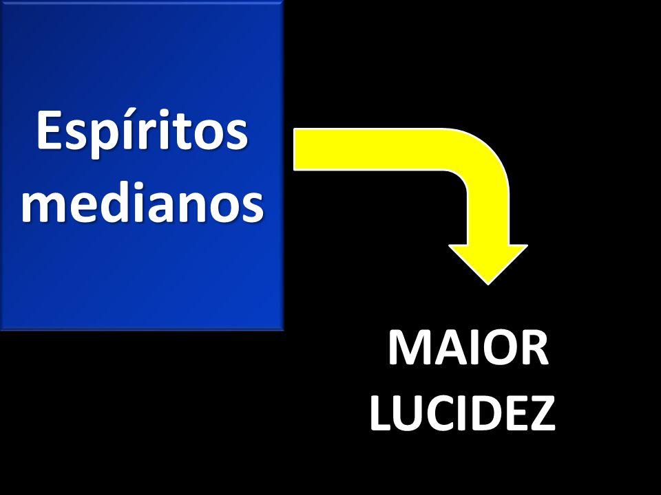 Espíritos medianos MAIOR LUCIDEZ