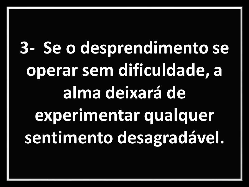 3- Se o desprendimento se operar sem dificuldade, a alma deixará de experimentar qualquer sentimento desagradável.